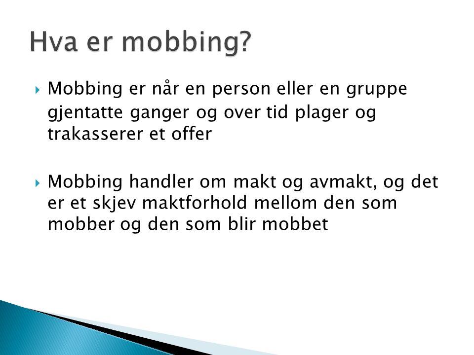  Mobbing er når en person eller en gruppe gjentatte ganger og over tid plager og trakasserer et offer  Mobbing handler om makt og avmakt, og det er