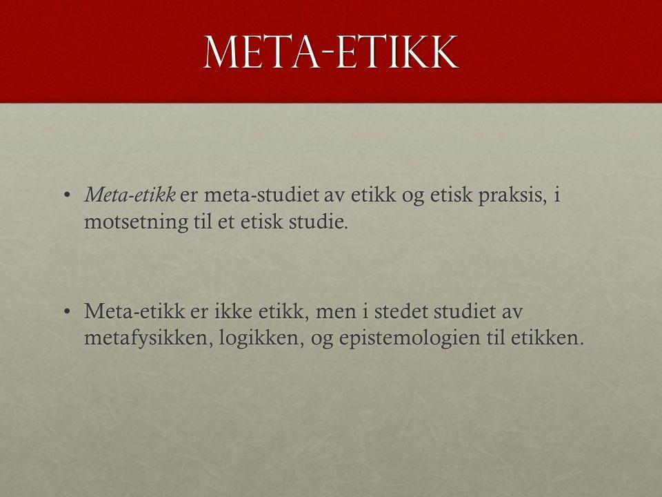 Meta-etikk Meta-etikk er meta-studiet av etikk og etisk praksis, i motsetning til et etisk studie.