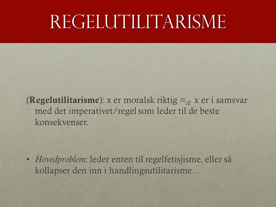 regelutilitarisme ( Regelutilitarisme ): x er moralsk riktig = df x er i samsvar med det imperativet/regel som leder til de beste konsekvenser.
