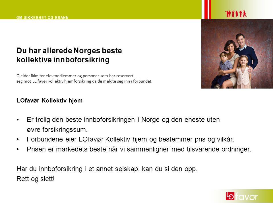 OM SIKKERHET OG BRANN Du har allerede Norges beste kollektive innboforsikring LOfavør Kollektiv hjem Er trolig den beste innboforsikringen i Norge og