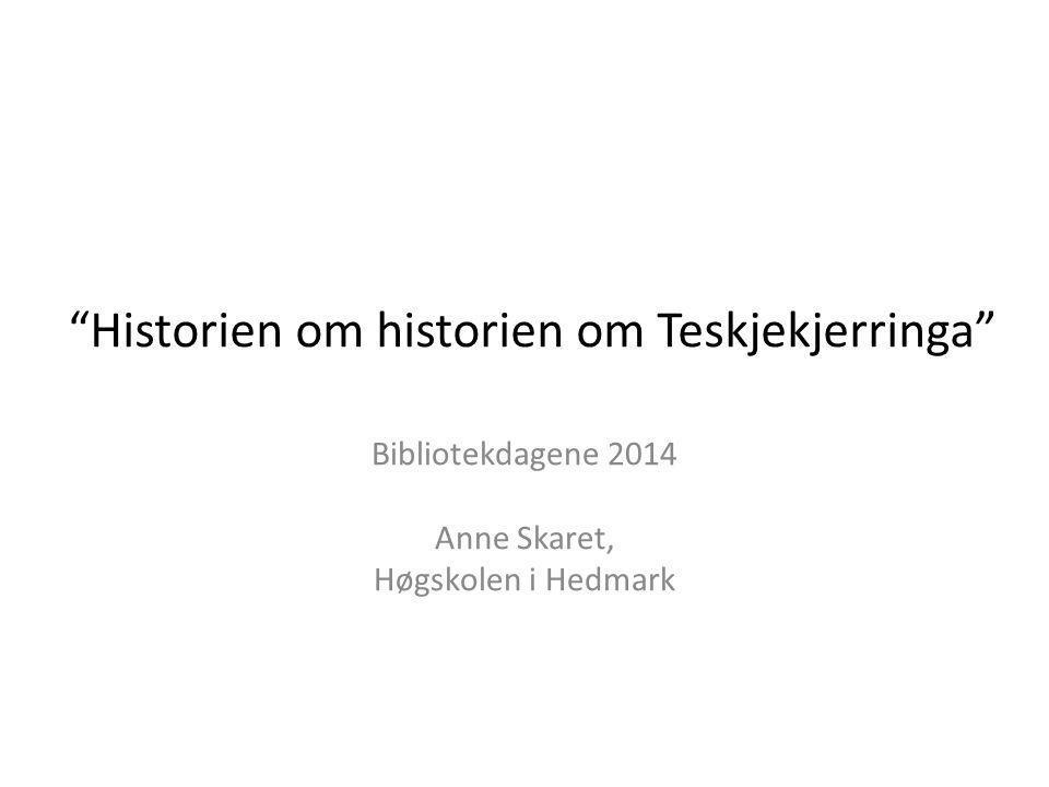 """""""Historien om historien om Teskjekjerringa"""" Bibliotekdagene 2014 Anne Skaret, Høgskolen i Hedmark"""