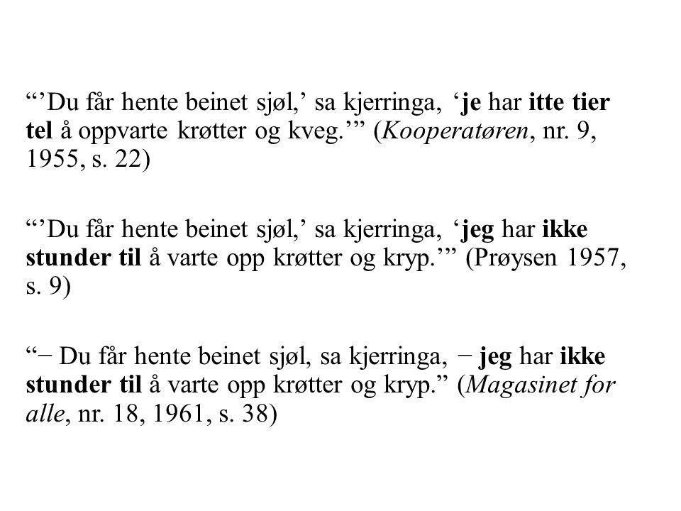 """""""'Du får hente beinet sjøl,' sa kjerringa, 'je har itte tier tel å oppvarte krøtter og kveg.'"""" (Kooperatøren, nr. 9, 1955, s. 22) """"'Du får hente beine"""