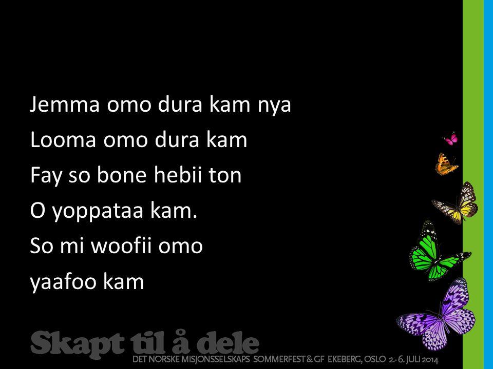 Jemma omo dura kam nya Looma omo dura kam Fay so bone hebii ton O yoppataa kam. So mi woofii omo yaafoo kam