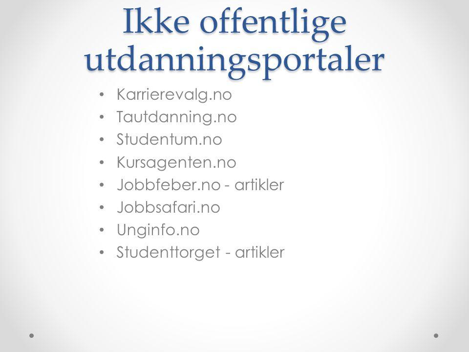 Ikke offentlige utdanningsportaler Karrierevalg.no Tautdanning.no Studentum.no Kursagenten.no Jobbfeber.no - artikler Jobbsafari.no Unginfo.no Studenttorget - artikler