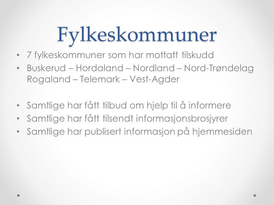 Fylkeskommuner 7 fylkeskommuner som har mottatt tilskudd Buskerud – Hordaland – Nordland – Nord-Trøndelag Rogaland – Telemark – Vest-Agder Samtlige har fått tilbud om hjelp til å informere Samtlige har fått tilsendt informasjonsbrosjyrer Samtlige har publisert informasjon på hjemmesiden