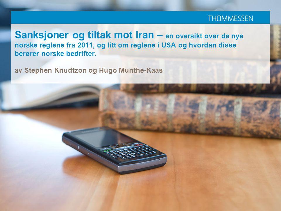 Sanksjoner og tiltak mot Iran – en oversikt over de nye norske reglene fra 2011, og litt om reglene i USA og hvordan disse berører norske bedrifter.