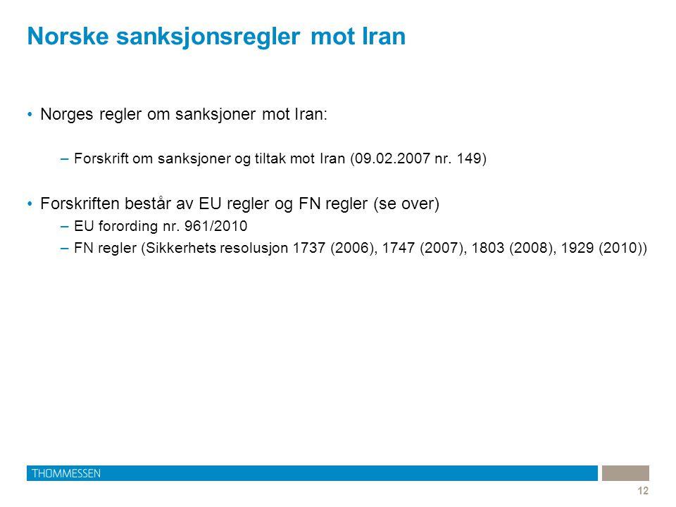 Norske sanksjonsregler mot Iran 12 Norges regler om sanksjoner mot Iran: –Forskrift om sanksjoner og tiltak mot Iran (09.02.2007 nr.