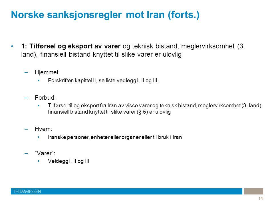 Norske sanksjonsregler mot Iran (forts.) 14 1: Tilførsel og eksport av varer og teknisk bistand, meglervirksomhet (3.