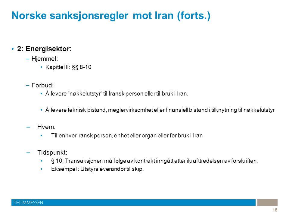 Norske sanksjonsregler mot Iran (forts.) 15 2: Energisektor: –Hjemmel: Kapittel II: §§ 8-10 –Forbud: Å levere nøkkelutstyr til Iransk person eller til bruk i Iran.