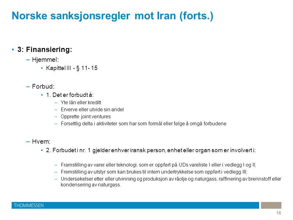 Norske sanksjonsregler mot Iran (forts.) 16 3: Finansiering: –Hjemmel: Kapittel III - § 11- 15 –Forbud: 1.