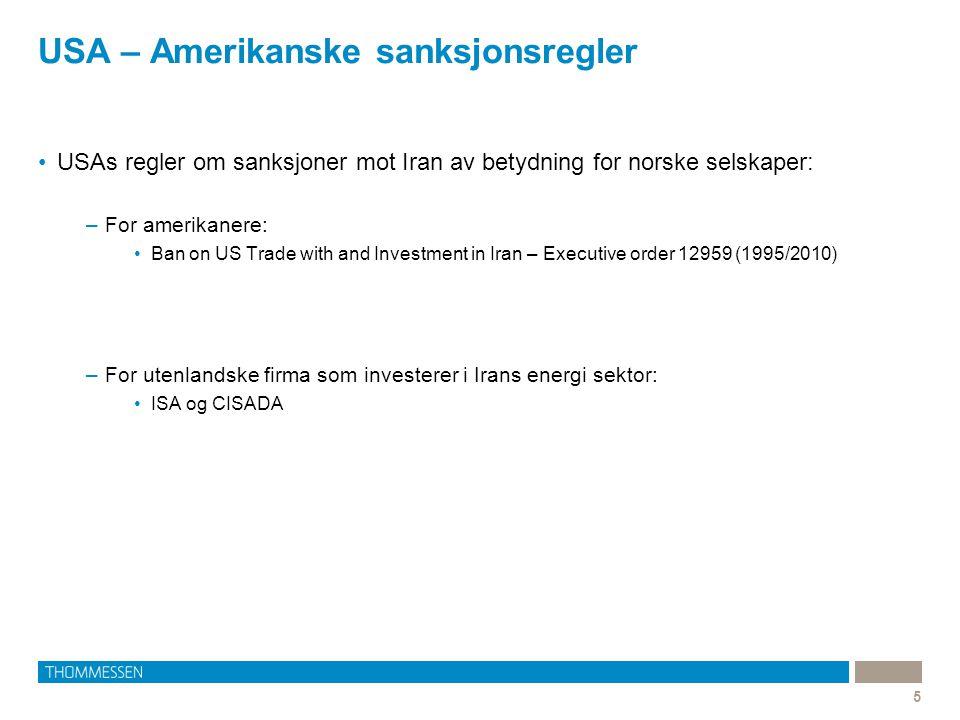 USA – Amerikanske sanksjonsregler 5 USAs regler om sanksjoner mot Iran av betydning for norske selskaper: –For amerikanere: Ban on US Trade with and Investment in Iran – Executive order 12959 (1995/2010) –For utenlandske firma som investerer i Irans energi sektor: ISA og CISADA