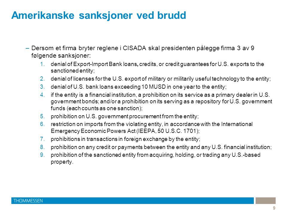 Amerikanske sanksjoner ved brudd 9 –Dersom et firma bryter reglene i CISADA skal presidenten pålegge firma 3 av 9 følgende sanksjoner: 1.denial of Export-Import Bank loans, credits, or credit guarantees for U.S.