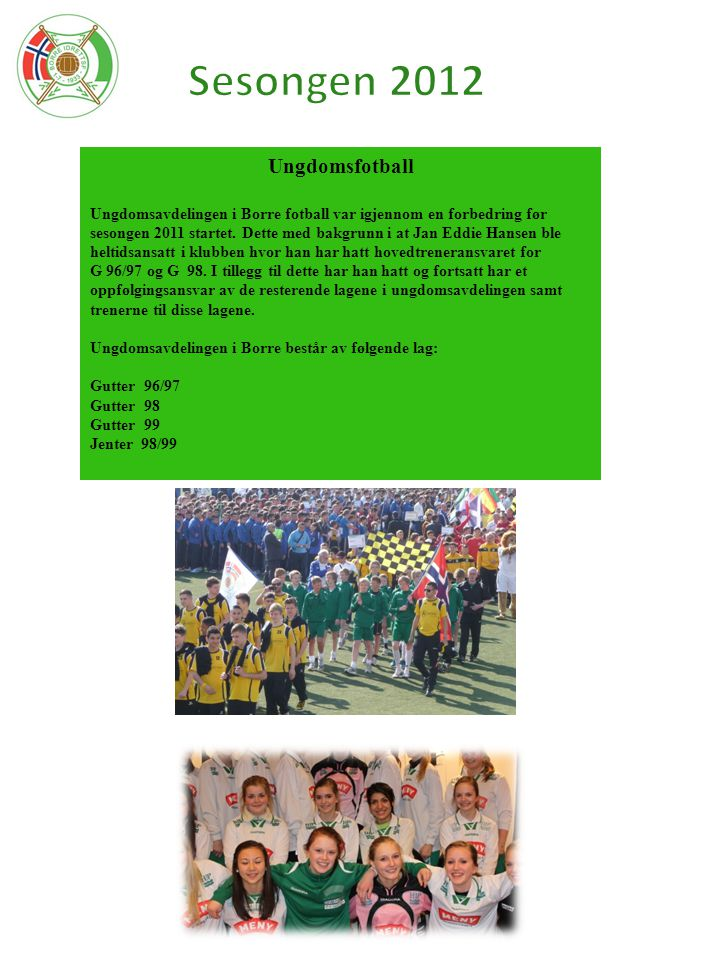 Ungdomsfotball Ungdomsavdelingen i Borre fotball var igjennom en forbedring før sesongen 2011 startet. Dette med bakgrunn i at Jan Eddie Hansen ble he