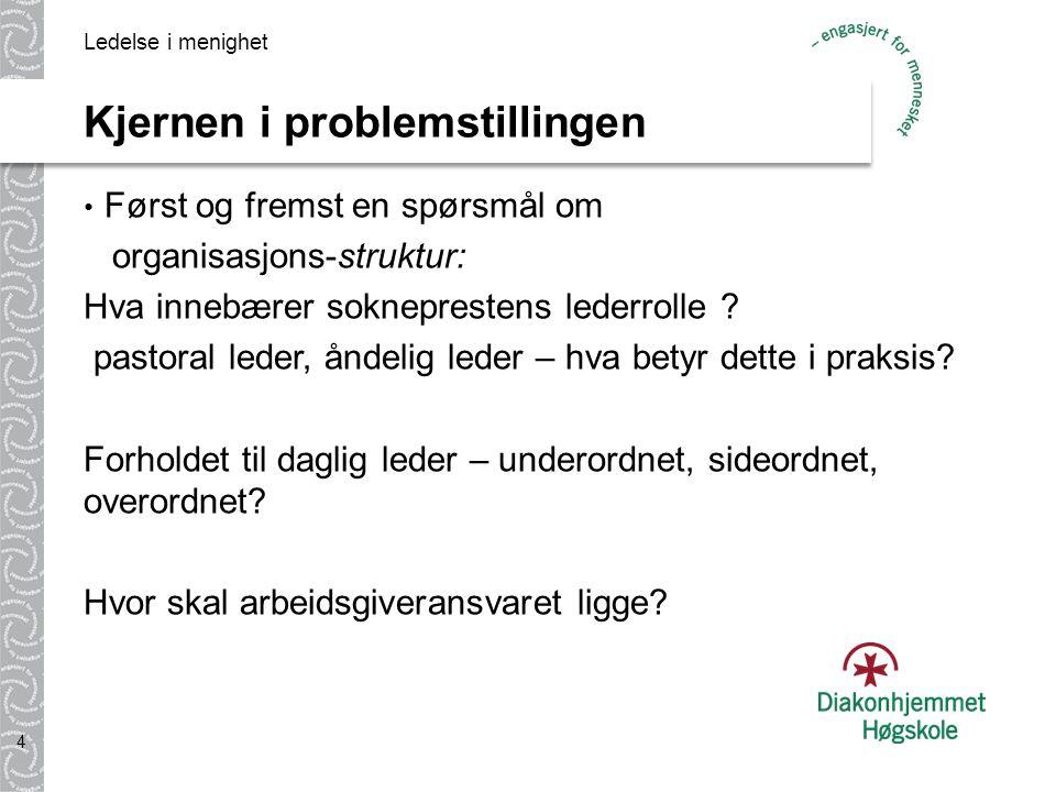 Kjernen i problemstillingen Først og fremst en spørsmål om organisasjons-struktur: Hva innebærer sokneprestens lederrolle .