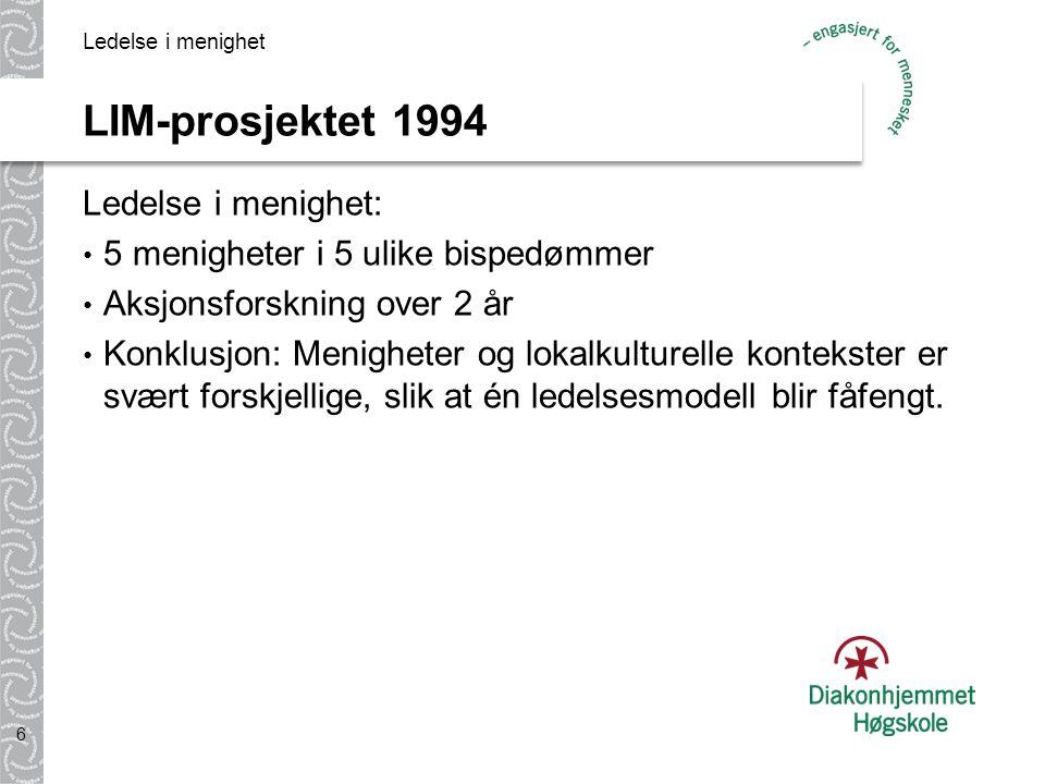 LIM-prosjektet 1994 Ledelse i menighet: 5 menigheter i 5 ulike bispedømmer Aksjonsforskning over 2 år Konklusjon: Menigheter og lokalkulturelle kontekster er svært forskjellige, slik at én ledelsesmodell blir fåfengt.