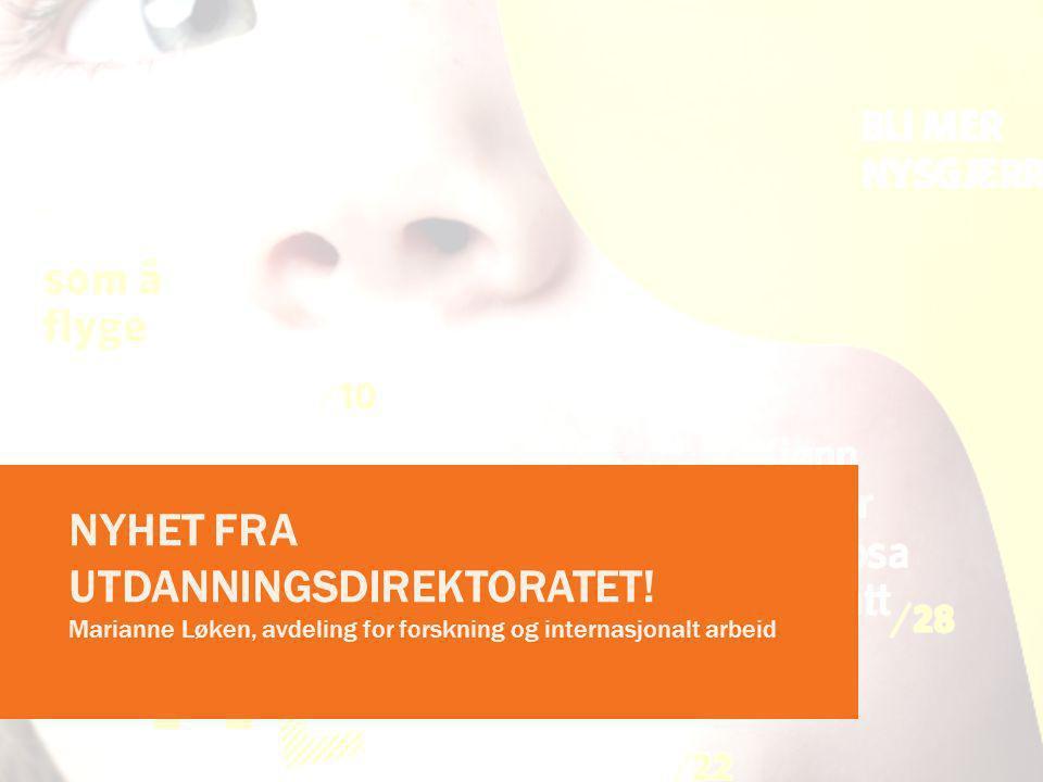 NYHET FRA UTDANNINGSDIREKTORATET! Marianne Løken, avdeling for forskning og internasjonalt arbeid