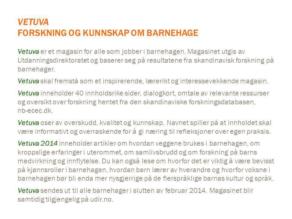 VETUVA FORSKNING OG KUNNSKAP OM BARNEHAGE Vetuva er et magasin for alle som jobber i barnehagen. Magasinet utgis av Utdanningsdirektoratet og baserer