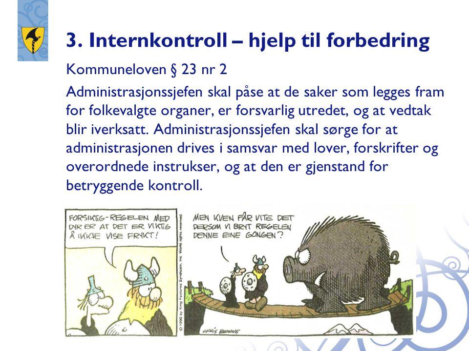 3. Internkontroll – hjelp til forbedring Kommuneloven § 23 nr 2 Administrasjonssjefen skal påse at de saker som legges fram for folkevalgte organer, e