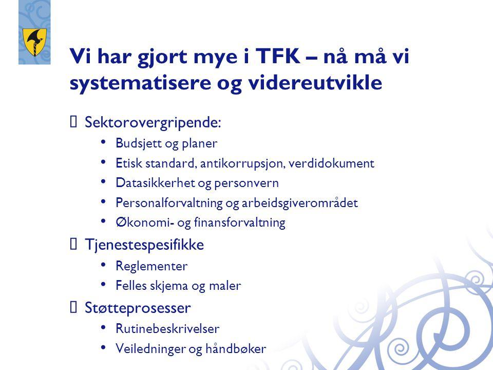 Vi har gjort mye i TFK – nå må vi systematisere og videreutvikle  Sektorovergripende: Budsjett og planer Etisk standard, antikorrupsjon, verdidokumen