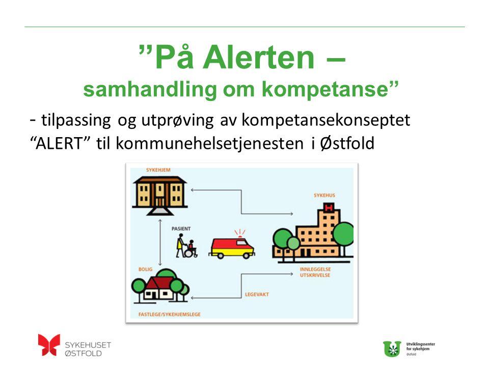 - tilpassing og utprøving av kompetansekonseptet ALERT til kommunehelsetjenesten i Østfold På Alerten – samhandling om kompetanse