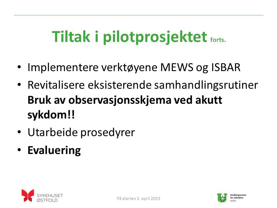 Implementere verktøyene MEWS og ISBAR Revitalisere eksisterende samhandlingsrutiner Bruk av observasjonsskjema ved akutt sykdom!.