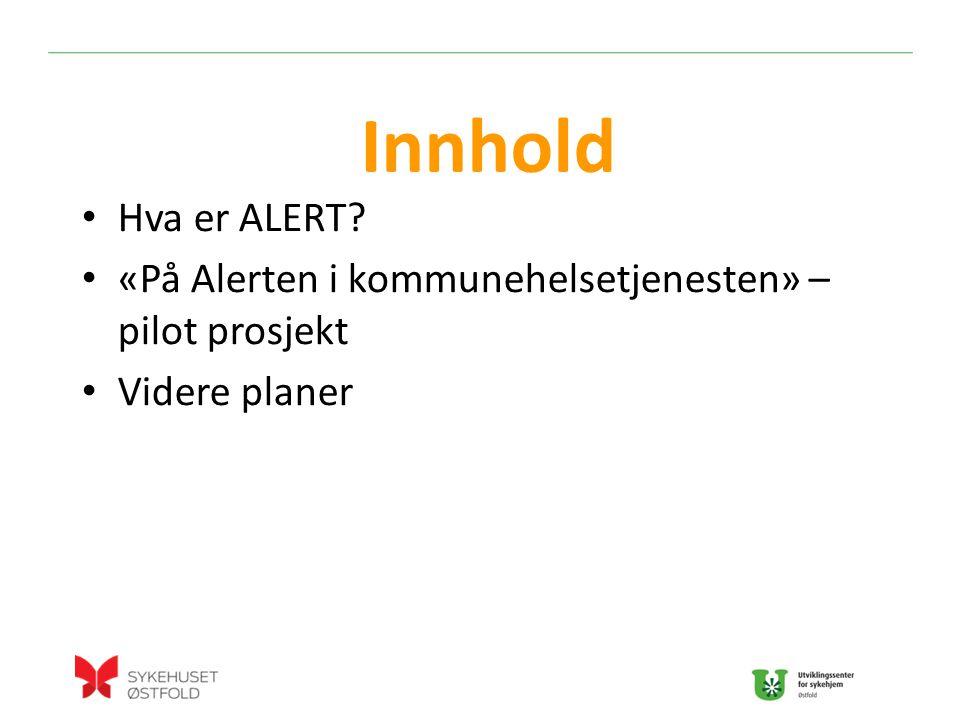 Hva er ALERT? «På Alerten i kommunehelsetjenesten» – pilot prosjekt Videre planer Innhold