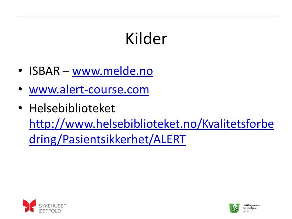 Kilder ISBAR – www.melde.nowww.melde.no www.alert-course.com Helsebiblioteket http://www.helsebiblioteket.no/Kvalitetsforbe dring/Pasientsikkerhet/ALERT http://www.helsebiblioteket.no/Kvalitetsforbe dring/Pasientsikkerhet/ALERT