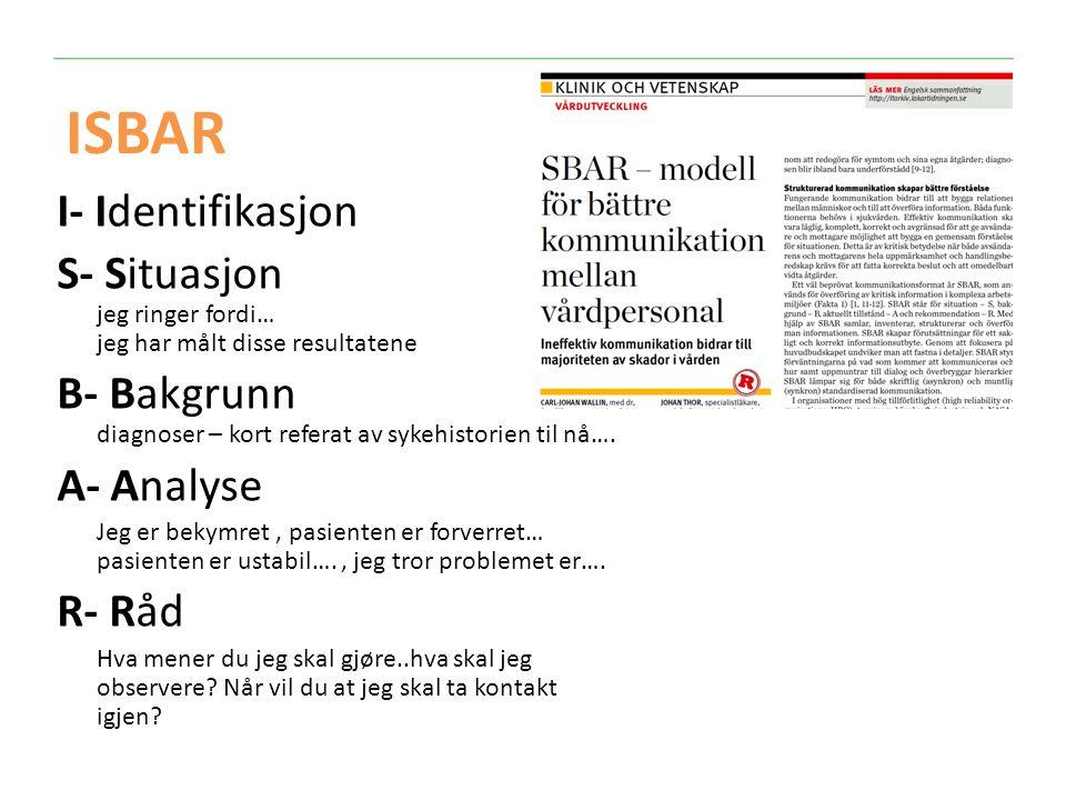 ISBAR I- Identifikasjon S- Situasjon jeg ringer fordi… jeg har målt disse resultatene B- Bakgrunn diagnoser – kort referat av sykehistorien til nå….
