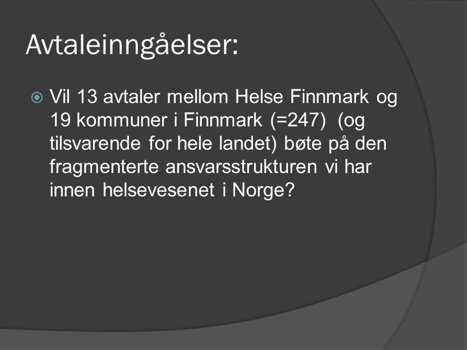Avtaleinngåelser:  Vil 13 avtaler mellom Helse Finnmark og 19 kommuner i Finnmark (=247) (og tilsvarende for hele landet) bøte på den fragmenterte an