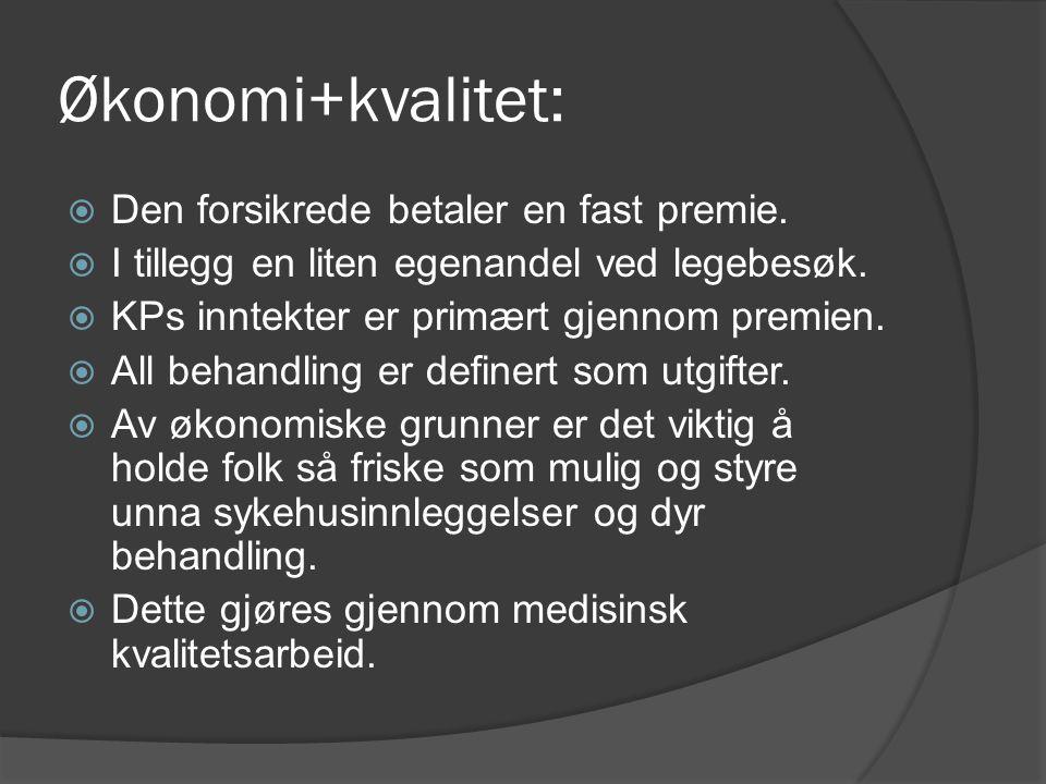 Økonomi+kvalitet:  Den forsikrede betaler en fast premie.  I tillegg en liten egenandel ved legebesøk.  KPs inntekter er primært gjennom premien. 