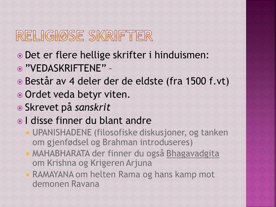  Det er flere hellige skrifter i hinduismen:  VEDASKRIFTENE –  Består av 4 deler der de eldste (fra 1500 f.vt)  Ordet veda betyr viten.