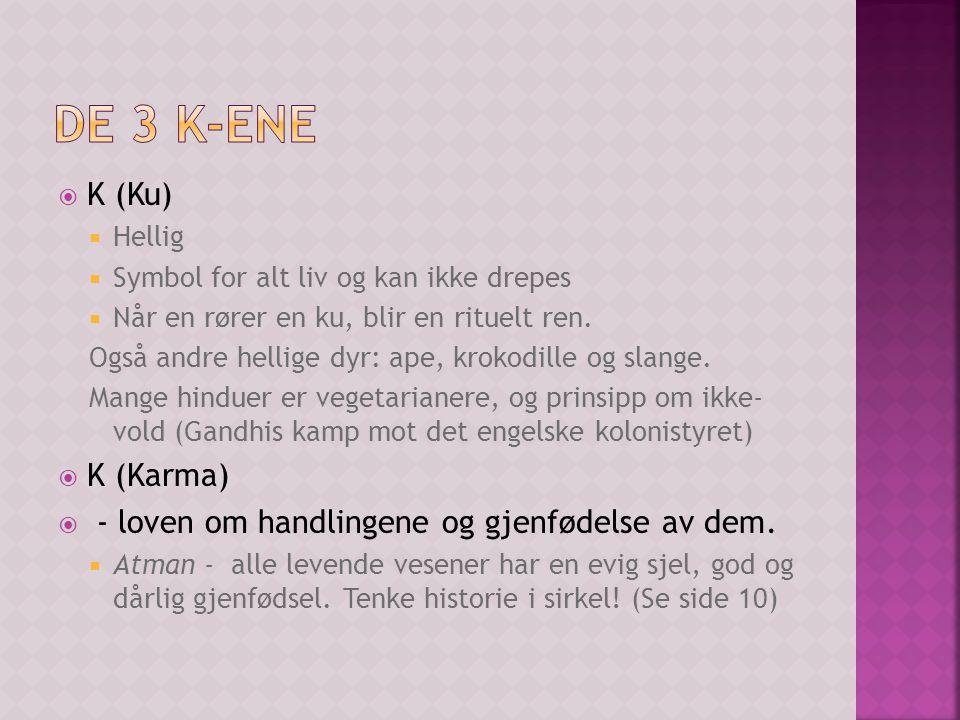  K (Ku)  Hellig  Symbol for alt liv og kan ikke drepes  Når en rører en ku, blir en rituelt ren.