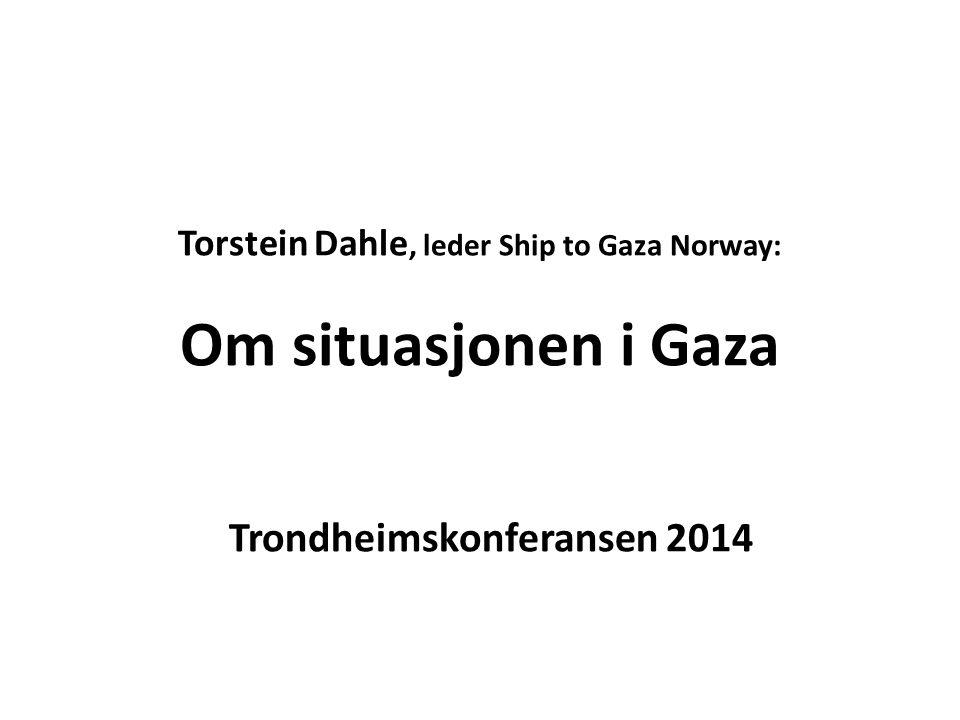 Torstein Dahle, leder Ship to Gaza Norway: Om situasjonen i Gaza Trondheimskonferansen 2014