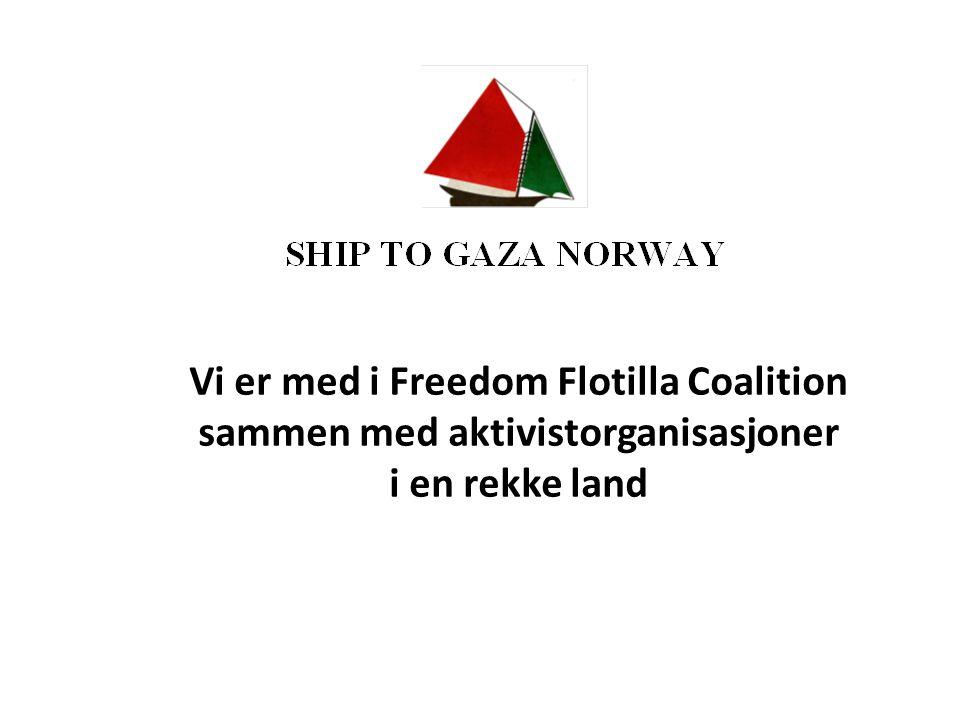 Vi er med i Freedom Flotilla Coalition sammen med aktivistorganisasjoner i en rekke land