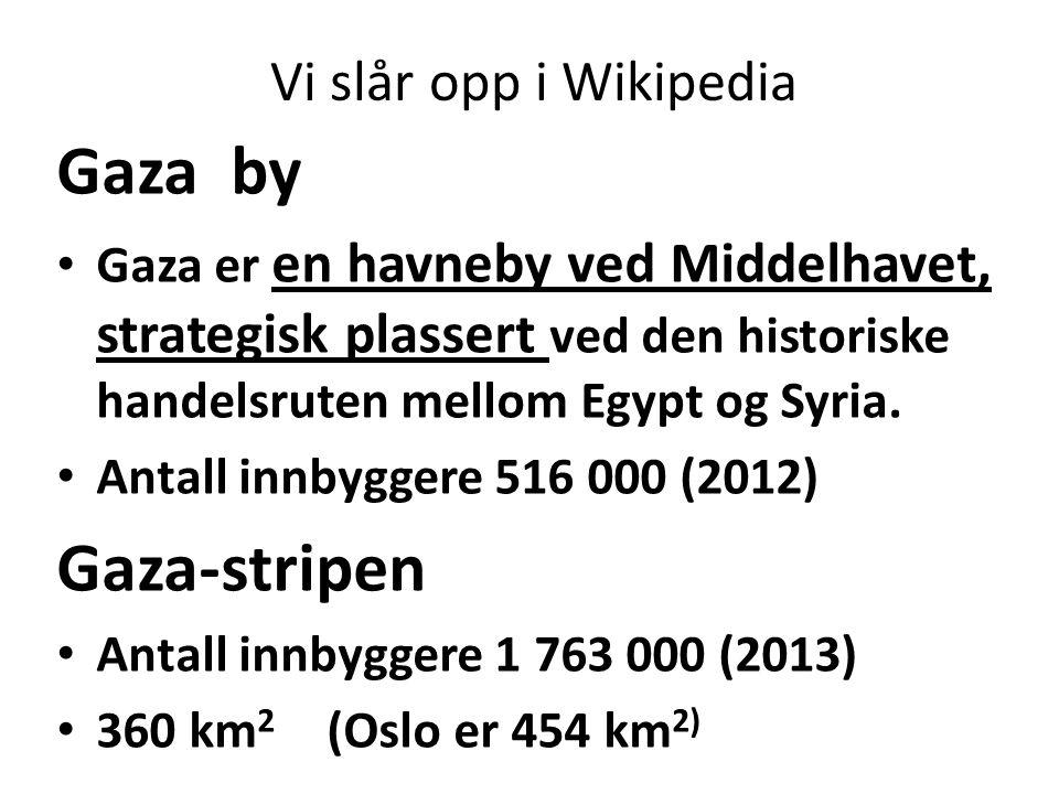 Vi slår opp i Wikipedia Gaza by Gaza er en havneby ved Middelhavet, strategisk plassert ved den historiske handelsruten mellom Egypt og Syria. Antall