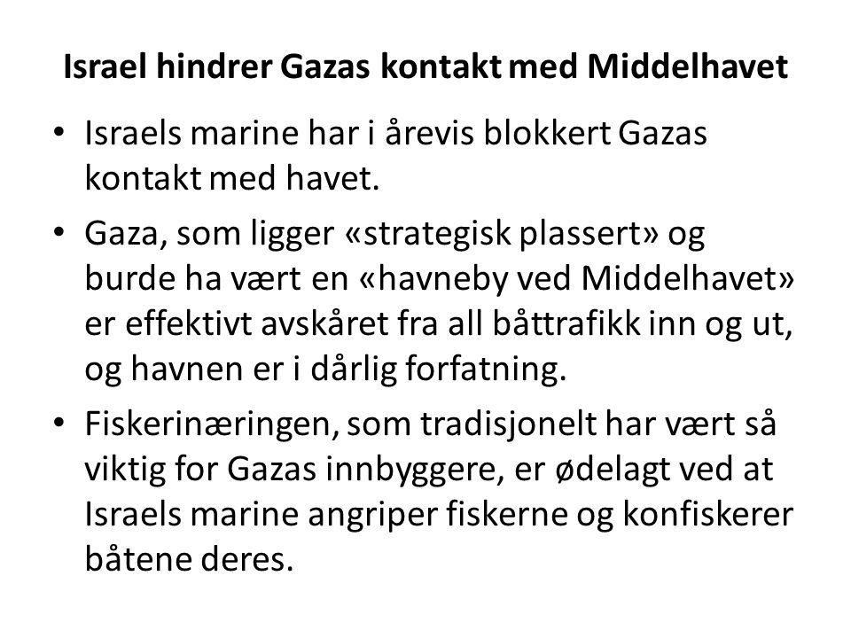 Israel hindrer Gazas kontakt med Middelhavet Israels marine har i årevis blokkert Gazas kontakt med havet. Gaza, som ligger «strategisk plassert» og b