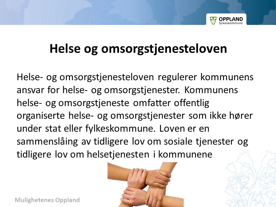 Mulighetenes Oppland Helse og omsorgstjenesteloven Helse- og omsorgstjenesteloven regulerer kommunens ansvar for helse- og omsorgstjenester.