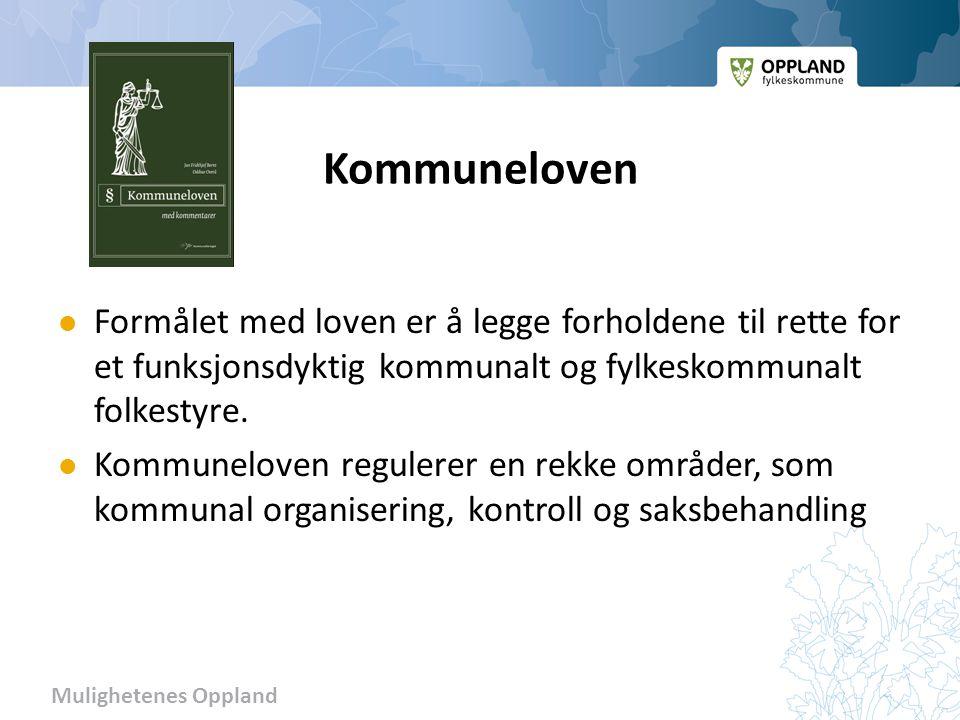 Mulighetenes Oppland Kommuneloven Formålet med loven er å legge forholdene til rette for et funksjonsdyktig kommunalt og fylkeskommunalt folkestyre.