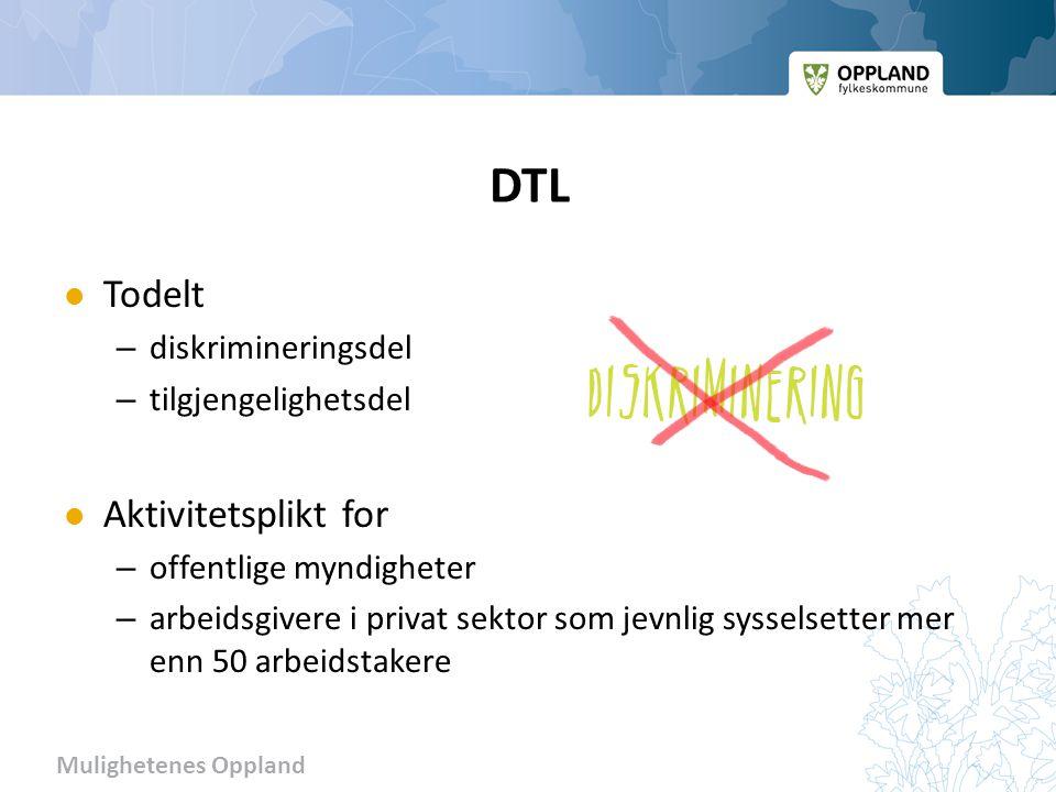 Mulighetenes Oppland DTL Todelt – diskrimineringsdel – tilgjengelighetsdel Aktivitetsplikt for – offentlige myndigheter – arbeidsgivere i privat sektor som jevnlig sysselsetter mer enn 50 arbeidstakere