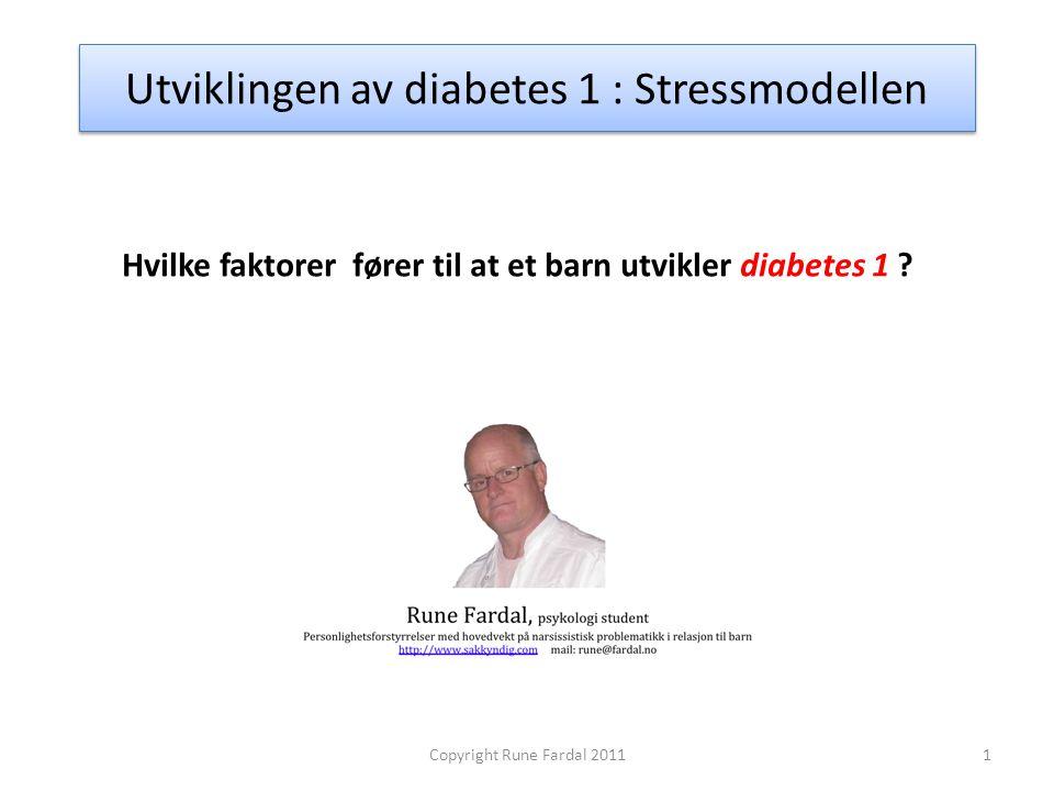 Utviklingen av diabetes 1 : Stressmodellen Hvilke faktorer fører til at et barn utvikler diabetes 1 ? 1Copyright Rune Fardal 2011