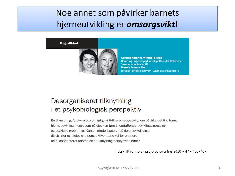 Noe annet som påvirker barnets hjerneutvikling er omsorgsvikt! 10Copyright Rune Fardal 2011 Tidsskrift for norsk psykologforening 2010 47 403–407