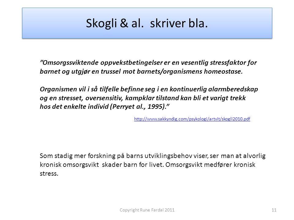 """Skogli & al. skriver bla. 11Copyright Rune Fardal 2011 """"Omsorgssviktende oppvekstbetingelser er en vesentlig stressfaktor for barnet og utgjør en trus"""