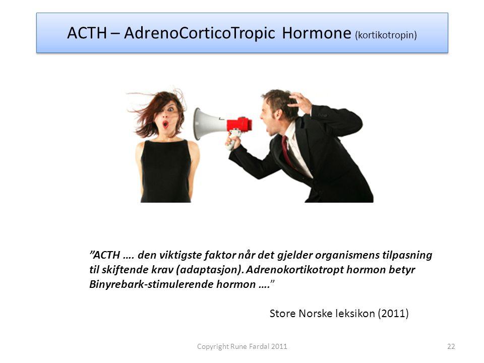 """ACTH – AdrenoCorticoTropic Hormone (kortikotropin) """"ACTH …. den viktigste faktor når det gjelder organismens tilpasning til skiftende krav (adaptasjon"""
