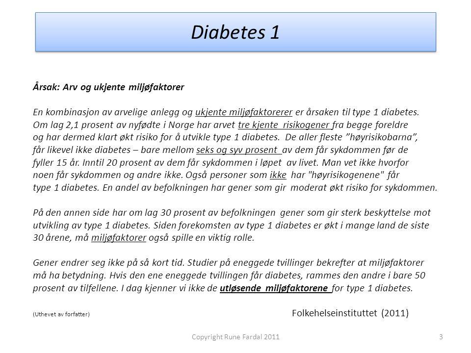 Diabetes 1 Årsak: Arv og ukjente miljøfaktorer En kombinasjon av arvelige anlegg og ukjente miljøfaktorerer er årsaken til type 1 diabetes. Om lag 2,1