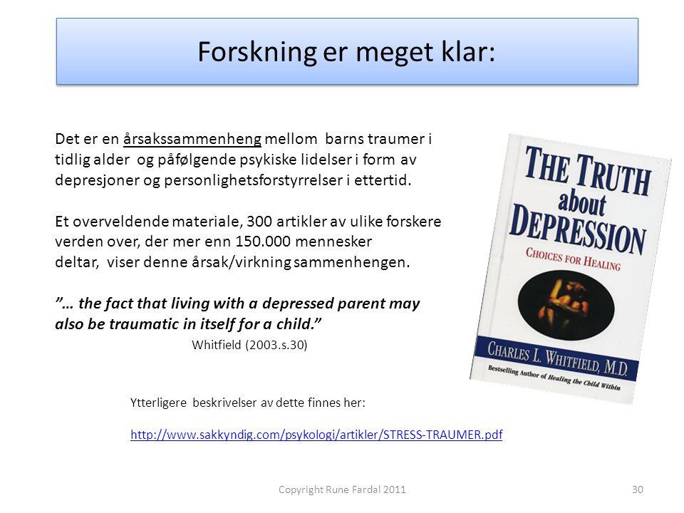 Forskning er meget klar: 30Copyright Rune Fardal 2011 Det er en årsakssammenheng mellom barns traumer i tidlig alder og påfølgende psykiske lidelser i
