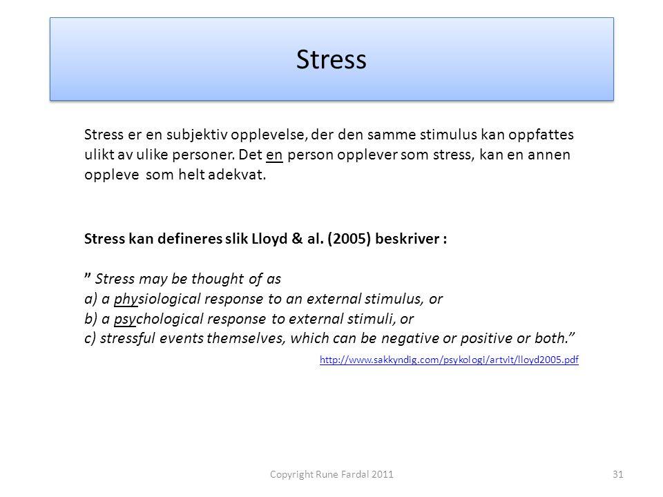 Stress Stress er en subjektiv opplevelse, der den samme stimulus kan oppfattes ulikt av ulike personer. Det en person opplever som stress, kan en anne