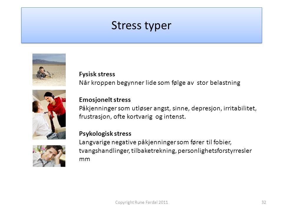 Stress typer Fysisk stress Når kroppen begynner lide som følge av stor belastning Emosjonelt stress Påkjenninger som utløser angst, sinne, depresjon,