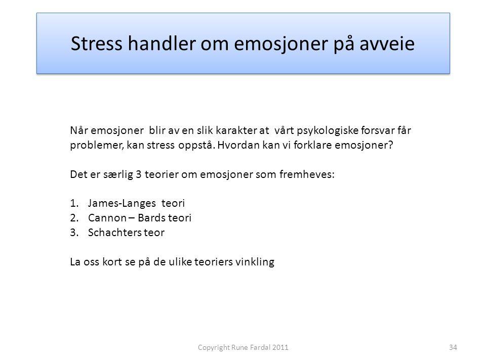 Stress handler om emosjoner på avveie 34Copyright Rune Fardal 2011 Når emosjoner blir av en slik karakter at vårt psykologiske forsvar får problemer,