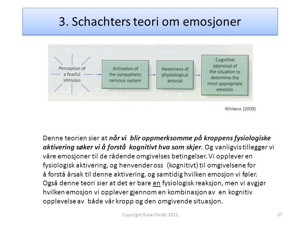3. Schachters teori om emosjoner 37Copyright Rune Fardal 2011 Denne teorien sier at når vi blir oppmerksomme på kroppens fysiologiske aktivering søker