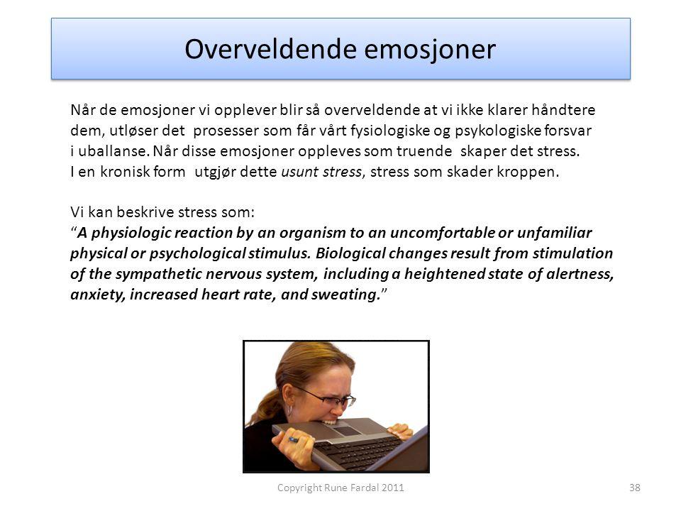 Overveldende emosjoner 38Copyright Rune Fardal 2011 Når de emosjoner vi opplever blir så overveldende at vi ikke klarer håndtere dem, utløser det pros